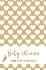 Baby Planners For New Mothers: Newborn Baby Record Book - Daily Childcare Journal - Health Record Notebook - Sleep Schedule Log - Meal Tracker Cover Image