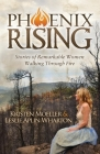 Phoenix Rising: Stories of Remarkable Women Walking Through Fire Cover Image