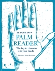 Be Your Own Palm Reader: The key to character is in your hands Cover Image
