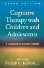 Cognitive Therapy with Children and Adolescents, Third Edition: A Casebook for Clinical Practice Cover Image