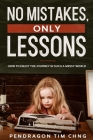No Mistakes Only Lessons: How to enjoy the journey in such a messy world Cover Image