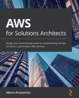 AWS for Solutions Architects: Design your cloud infrastructure by implementing DevOps, containers, and Amazon Web Services Cover Image