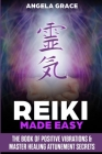 Reiki Made Easy: The Book Of Positive Vibrations & Master Healing Attunement Secrets Cover Image
