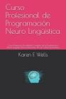 Curso Profesional de Programación Neuro Lingüística: Curso Profesional Acreditado Completo de la Programación Neuro-Lingüística Para Practicantes: !Po Cover Image