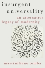 Insurgent Universality: An Alternative Legacy of Modernity Cover Image