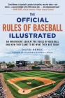 The Official Rules of Baseball Illustrated: An Irreverent Look at the Rules of Baseball and How They Came to Be What They Are Today Cover Image