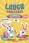 The Laugh Challenge: Joke Book for Kids and Family: Easter Edition:: A Fun and Interactive Joke Book for Boys and Girls: Ages 6, 7, 8, 9, 1 Cover Image