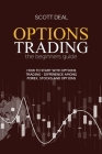 Options Trading The Beginners Guide: How To Start With Options Trading - Difference Among Forex, Stocks And Options Cover Image