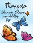 Mariposa Libro para Colorear para Adultos: Libro para Colorear Relajante y Antiestrés 30 Increíbles y Bonitas Mariposas para Colorear Libro para Color Cover Image