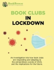 Book Clubs in Lockdown: An investigation into how book clubs are responding and adapting to the extraordinary events of 2020, and the implicat Cover Image