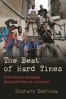 The Best of Hard Times: Palestinian Refugee Masculinities in Lebanon (Gender) Cover Image