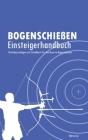 Bogenschießen Einsteigerhandbuch: Technikgrundlagen und Schießbuch für den Recurve Bogenschützen Cover Image