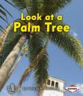 Look at a Palm Tree (First Step Nonfiction: Look at Trees) Cover Image