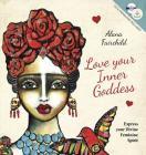 Love Your Inner Goddess: Express Your Divine Feminine Spirit Cover Image