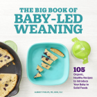 The Big Book of Baby Led Weaning: 105 Organic, Healthy Recipes to Introduce Your Baby to Solid Foods Cover Image
