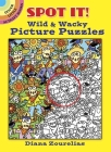 Spot It! Wild & Wacky Picture Puzzles (Dover Little Activity Books) Cover Image