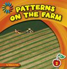Patterns on the Farm (21st Century Basic Skills Library: Patterns All Around) Cover Image