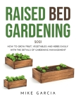 Raised Bed Gardening 2021: How to grow fruit, vegetables and herbs easily with the details of gardening management Cover Image