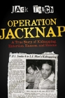 Operation Jacknap: A True Story of Kidnapping, Extortion, Ransom, and Rescue Cover Image