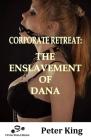 Corporate Retreat: The Enslavement of Dana Cover Image