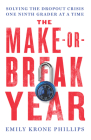 The Make-Or-Break Year: Solving the Dropout Crisis One Ninth Grader at a Time Cover Image