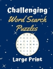 Challenging Word Search Puzzles Large Print: 101 Word Search Puzzles 15 x 15 grid for a good brain workout and stress relieve - A great boredom buster Cover Image