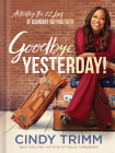 Goodbye, Yesterday!: Activating the 12 Laws of Boundary-Defying Faith Cover Image
