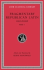 Fragmentary Republican Latin, Volume III: Oratory, Part 1 (Loeb Classical Library #540) Cover Image