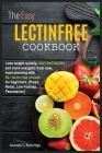 The Easy Lectin Free Cookbook: Lose weight quickly, start feel healthy and more energetic from now, meal planning with 100+ lectin free recipes for b Cover Image