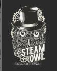 Steam Owl Cigar Journal: Aficionado - Cigar Bar Gift - Cigarette Notebook - Humidor - Rolled Bundle - Flavors - Strength - Cigar Band - Stogies Cover Image