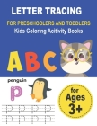 LETTER TRACING FOR PRESCHOOLERS AND TODDLERS Kids Coloring Acitivity Books: Handwriting Workbook for kids, Homeschool Preschool Learning Activities, A Cover Image
