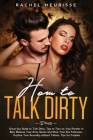 How to Talk Dirty: Great Sex Guide to Talk Dirty. Tips to Turn on Your Partner in Bed. Release Your Dirty Genes and Show Your Sex Fantasi Cover Image