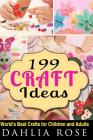 199 Craft Ideas: World's Best Crafts for Children and Adults Cover Image