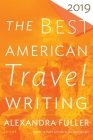 The Best American Travel Writing 2019 (The Best American Series ®) Cover Image