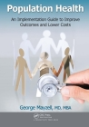 Population Health: An Implementation Guide to Improve Outcomes and Lower Costs Cover Image