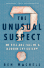 The Unusual Suspect: The Rise and Fall of a Modern-Day Outlaw Cover Image