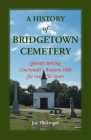 A History of Bridgetown Cemetery: Quietly Serving Cincinnati's Western Hills for over 150 Years Cover Image