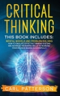 Critical Thinking: This book includes: Mental Models and Problem Solving. How to Emulate Effective Thinking Systems and Advanced Reasonin Cover Image