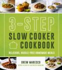 3-Step Slow Cooker Cookbook: Delicious, Hassle-Free Homemade Meals Cover Image