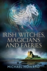 Irish Witches, Magicians and Faeries (Witchcraft in the British Isles) Cover Image