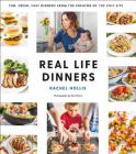 Real Life Dinners: Fun, Fresh, Fast Dinners from the Creator of The Chic Site Cover Image