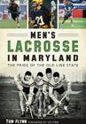 Men's Lacrosse in Maryland:: The Pride of the Old Line State Cover Image