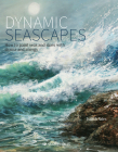 Dynamic Seascapes: How to paint seas and skies with drama and energy Cover Image