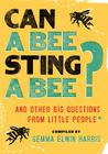 Can a Bee Sting a Bee?: And Other Big Questions from Little People Cover Image