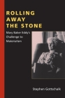 Rolling Away the Stone: Mary Baker Eddy's Challenge to Materialism (Religion in North America) Cover Image