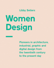 Women Design: Pioneers in architecture, industrial, graphic and digital design from the twentieth century to the present day Cover Image