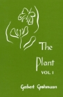 The Plant: Volume 1: A Guide to Understanding Its Nature Cover Image