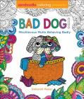 Zendoodle Coloring Presents Bad Dog!: Mischievous Mutts Behaving Badly Cover Image