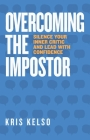 Overcoming The Impostor: Silence Your Inner Critic and Lead with Confidence Cover Image
