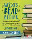 Writers Read Better: Nonfiction: 50+ Paired Lessons That Turn Writing Craft Work Into Powerful Genre Reading (Corwin Literacy) Cover Image